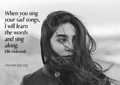 """""""When you sing your sad songs, I will learn the words and sing along."""" Ellie Holcomb"""