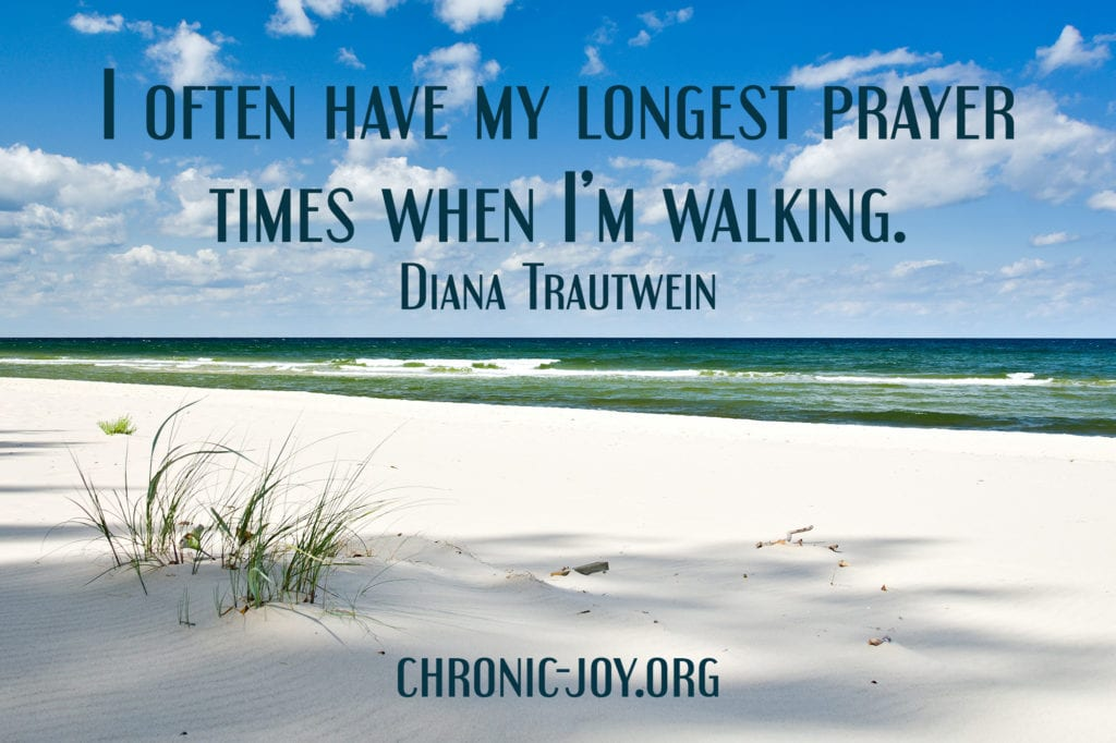 """I often have my longest prayer times when I'm walking."" Diana Trautwein"