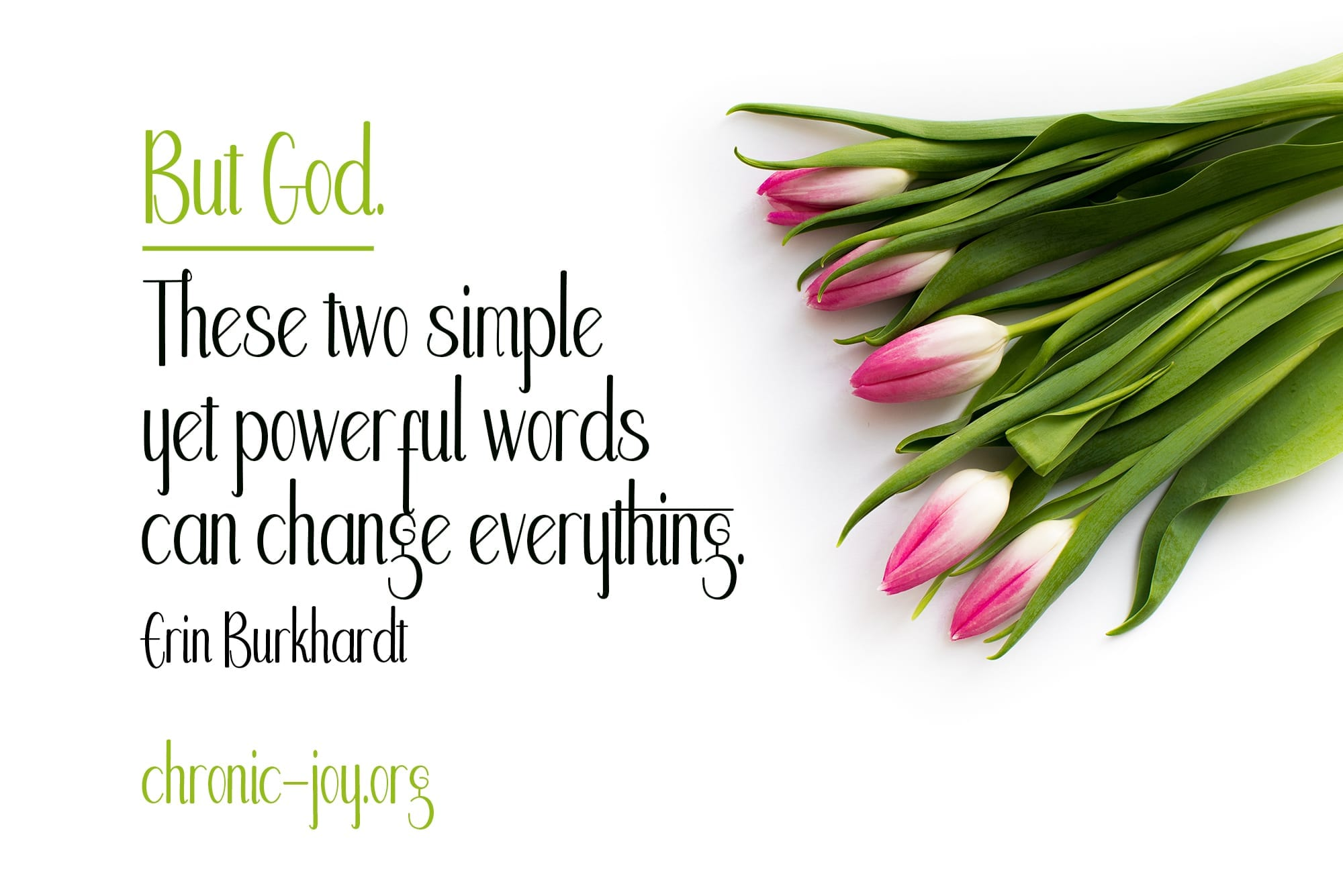"""""""But God. These two simple yet powerful words can change everything."""" Erin Burkhardt"""