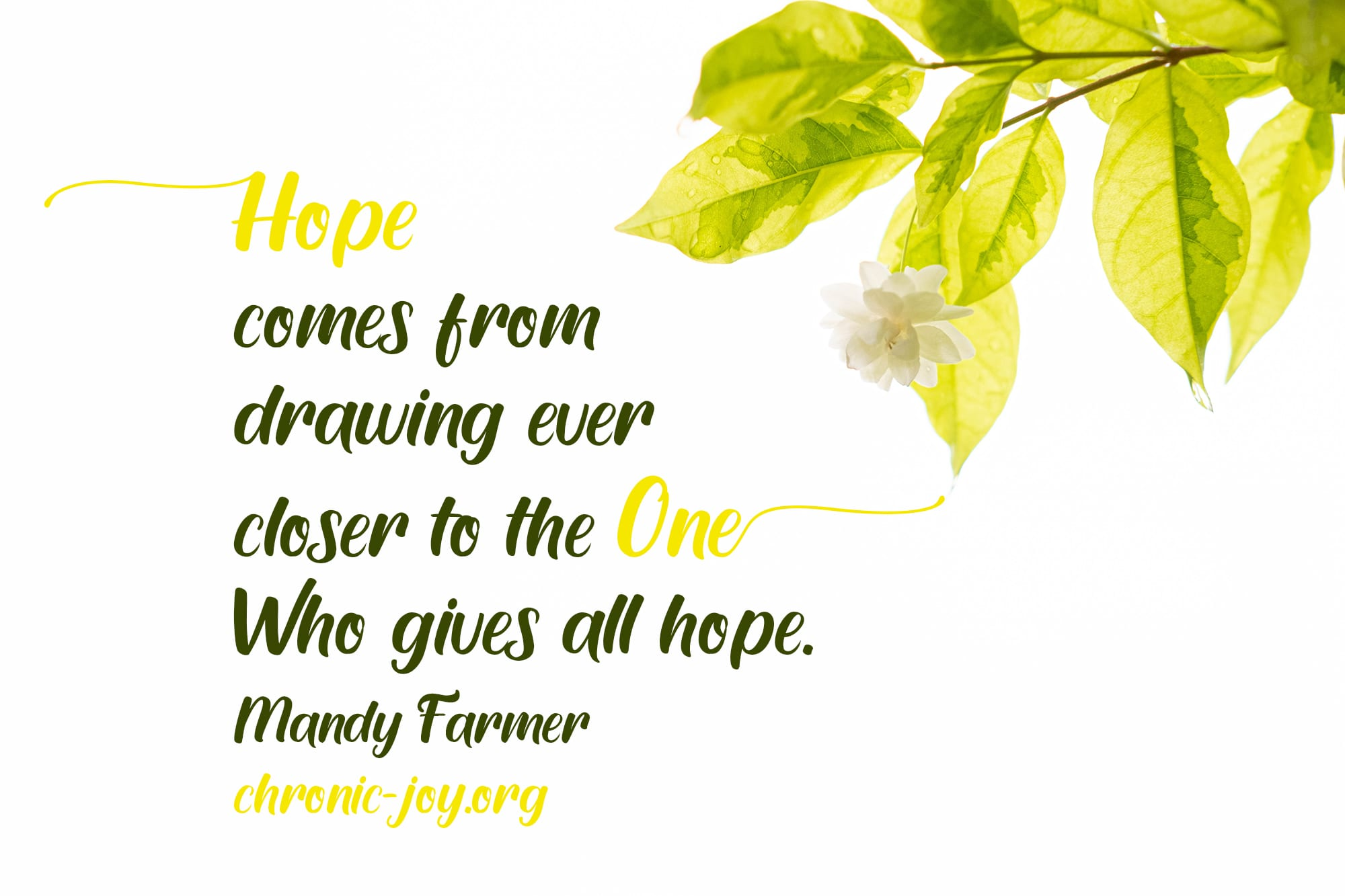 """""""Hope comes from drawing ever closer to the One Who gives all hope."""" Mandy Farmer"""