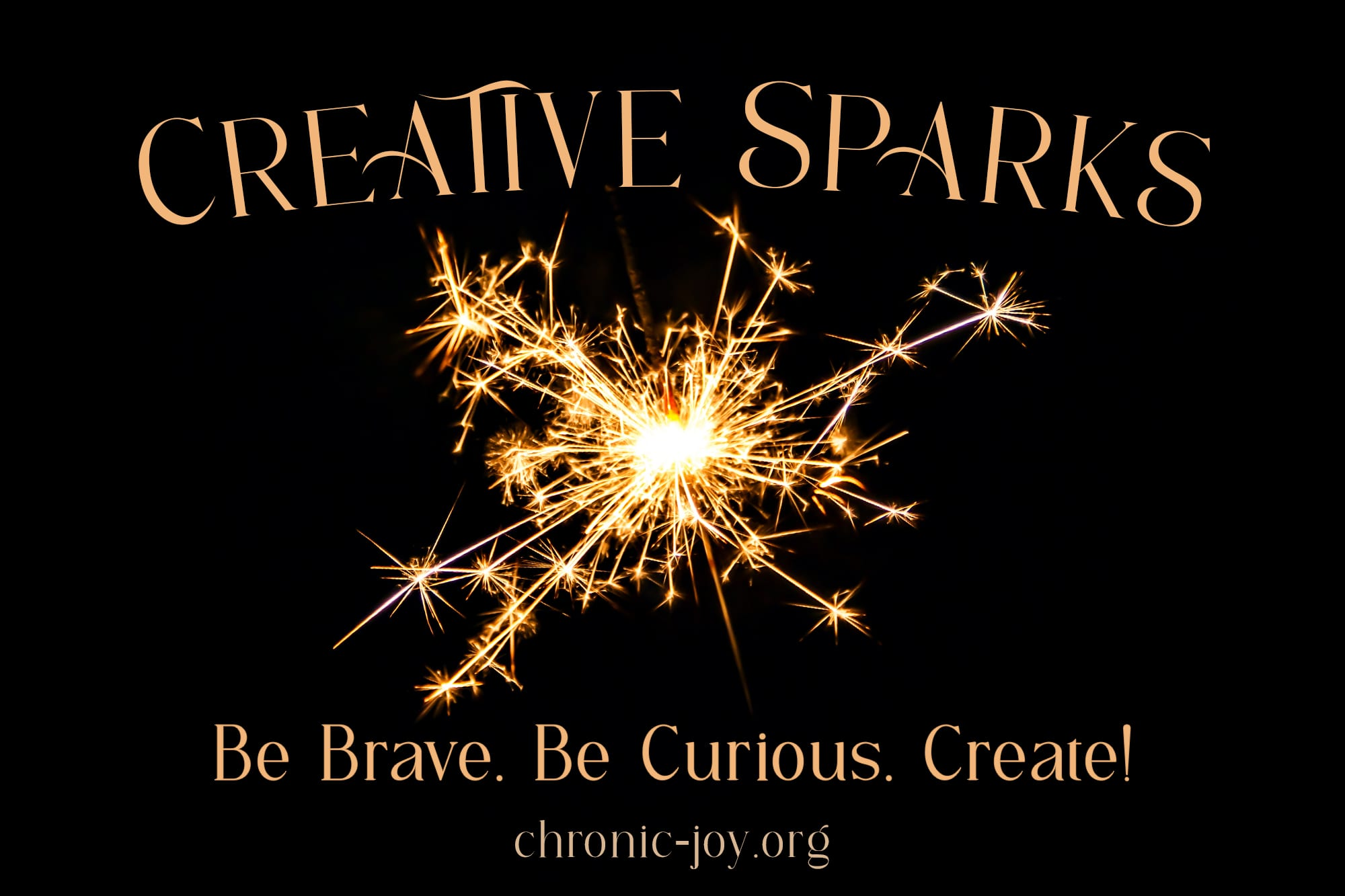 Creative Sparks • Be Brave. Be Curious. Create!