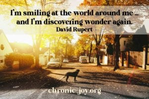 """""""I'm smiling at the world around me ... and I'm discovering wonder again."""" David Rupert"""