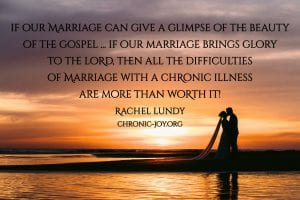 """""""If our marriage can give a glimpse of the beauty of the gospel ... if our marriage brings glory to the Lord, then all the difficulties of marriage with a chronic illness are more than worth it!"""" Rachel Lundy"""