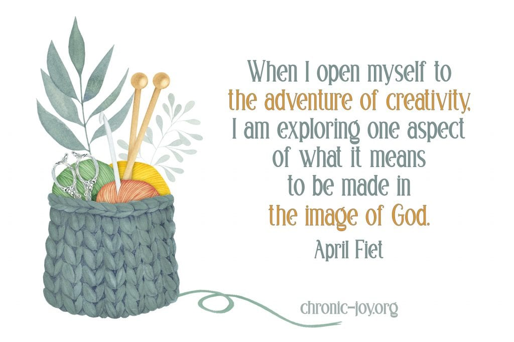 """""""When I open myself to the adventure of creativity, I am exploring one aspect of what it means to be made in the image of God."""" April Fiet"""