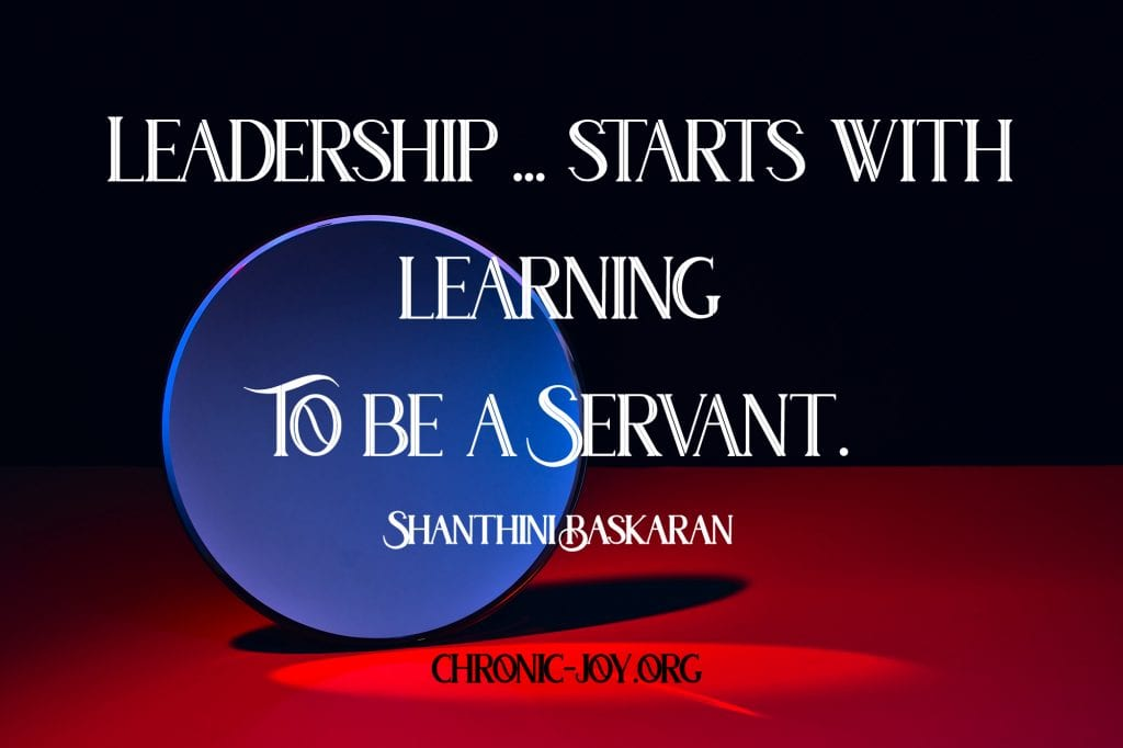 """""""Leadership ... starts with learning to be a servant."""" Shanthini Baskaran"""