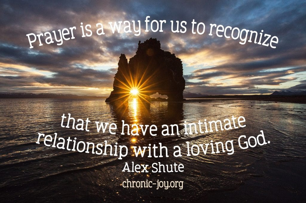 """""""Prayer is a way for us to recognize that we have an intimate relationship with a loving God."""" Alex Shute"""