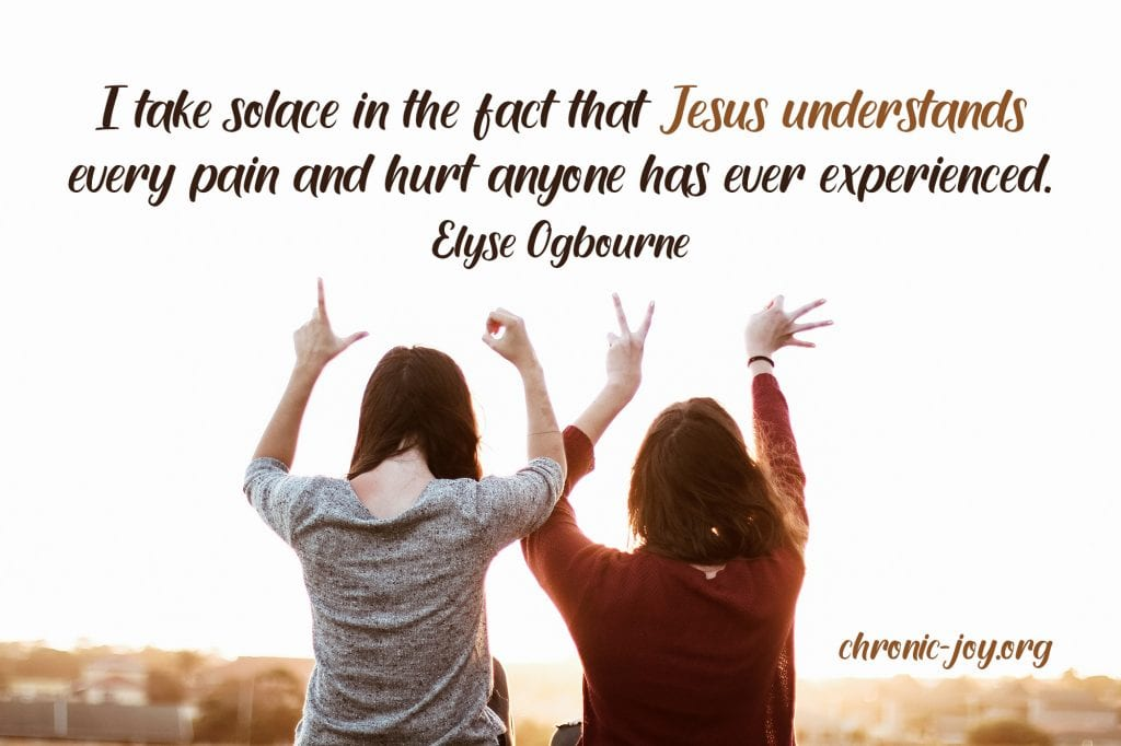 """""""I take solace in the fact that Jesus understands every pain and hurt anyone has ever experienced."""" Elyse Ogbourne"""