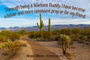 """""""Through being a Workout Buddy, I have become a better and more consistent pray-er for my friend."""" Megan Willome"""