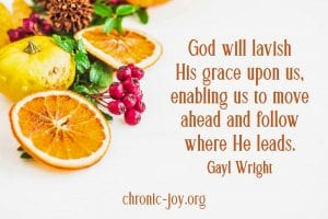 """""""God will lavish His grace upon us, enabling us to move ahead and follow where He leads."""" Gayl Wright"""