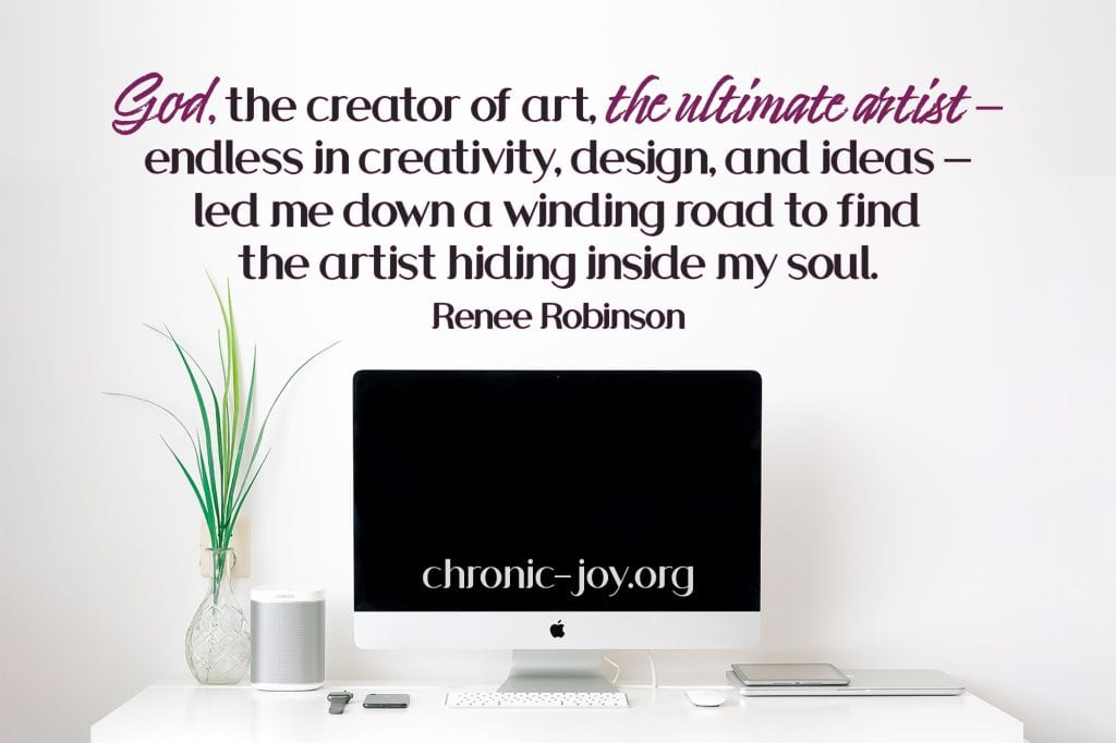 """""""God, the creator of art, the ultimate artist--endless in creativity, design, and ideas--led me down a winding road to find the artist hiding inside my soul."""" Renee Robinson"""