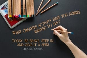 """""""What creative activity have you always wanted to try? Today, be brave, step in, and give it a spin!"""""""