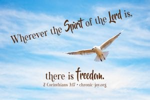"""""""Wherever the Spirit of the Lord is, there is freedom."""" 2 Corinthians 3:17"""