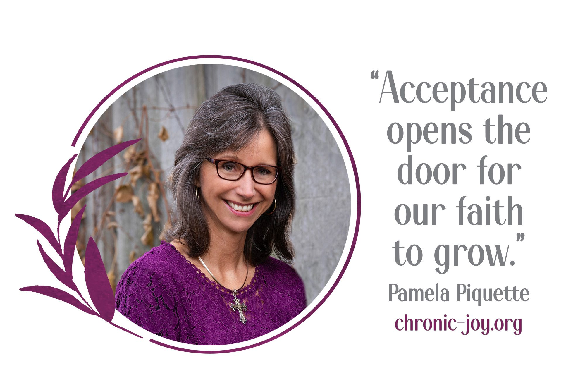 """""""Acceptance opens the door for our faith to grow."""" Pamela Piquette"""