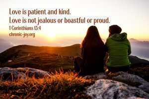 """""""Love is patient and kind. Love is not jealous or boastful or proud."""" 1 Corinthians 13:4"""