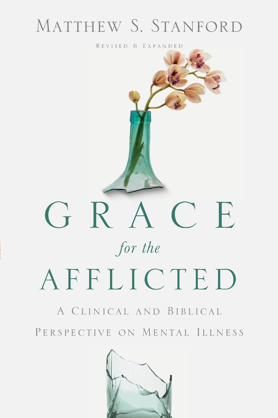 Grace for the Afflicted- A Clinical and Biblical Perspective on Mental Illness