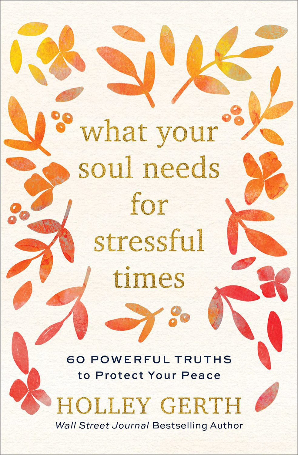 What Your Soul Needs for Stressful Times- 60 Powerful Truths to Protect Your Peace